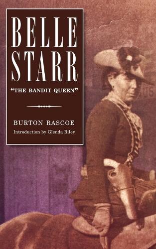 """Belle Starr: """"The Bandit Queen"""" (Paperback)"""