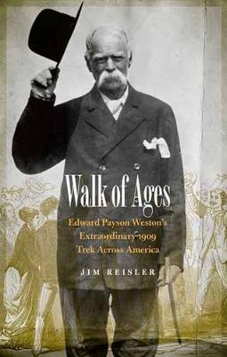 Walk of Ages: Edward Payson Weston's Extraordinary 1909 Trek Across America (Hardback)
