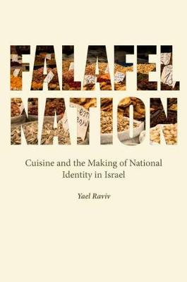 Falafel Nation: Cuisine and the Making of National Identity in Israel - Studies of Jews in Society (Hardback)