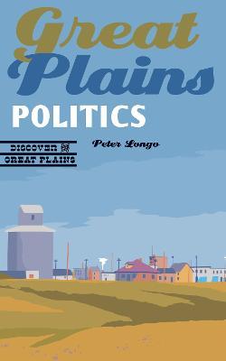Great Plains Politics - Discover the Great Plains (Paperback)