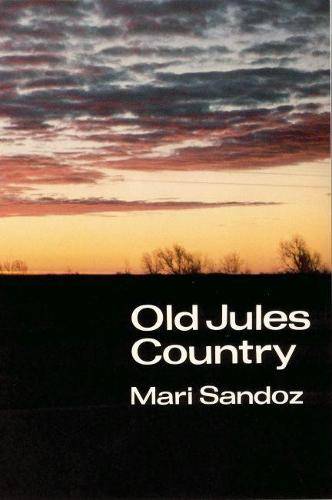 """Old Jules Country: A Selection from """"Old Jules"""" and Thirty Years of Writing after the Book was Published (Paperback)"""