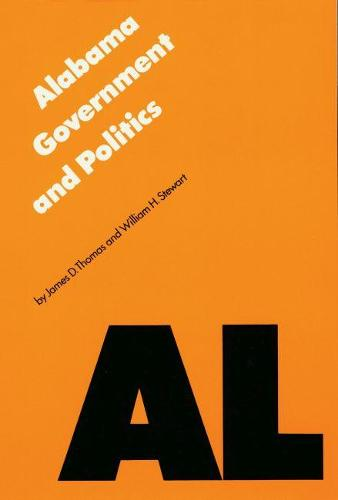 Alabama Government and Politics - Politics and Governments of the American States (Paperback)