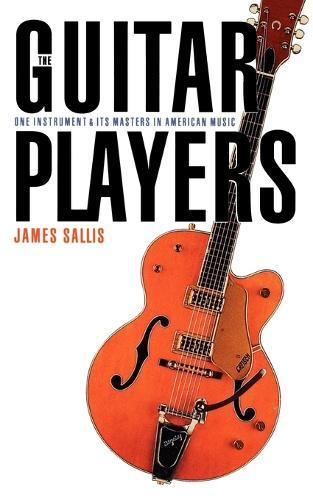 The Guitar Players: One Instrument and Its Masters in American Music (Paperback)