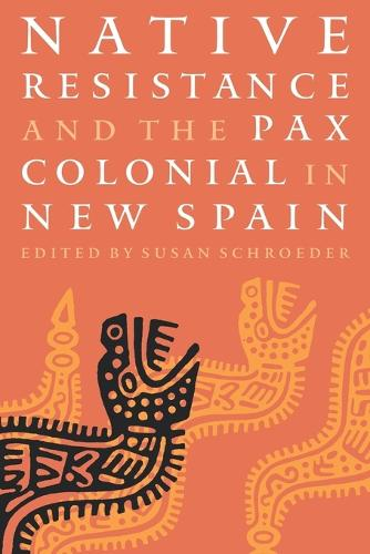 Native Resistance and the Pax Colonial in New Spain (Paperback)