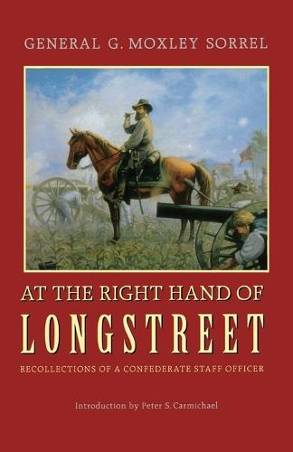 At the Right Hand of Longstreet: Recollections of a Confederate Staff Officer (Paperback)