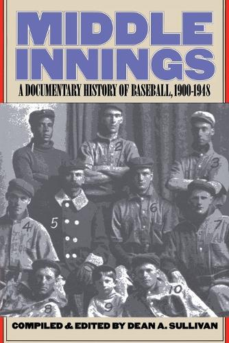 Middle Innings: A Documentary History of Baseball, 1900-1948 (Paperback)