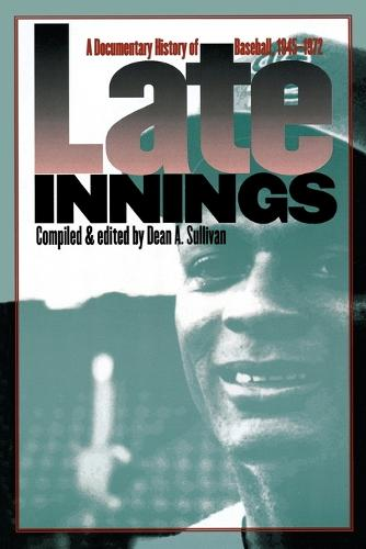 Late Innings: A Documentary History of Baseball, 1945-1972 (Paperback)