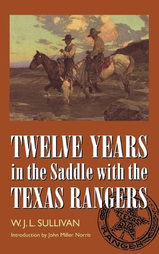 Twelve Years in the Saddle with the Texas Rangers (Paperback)