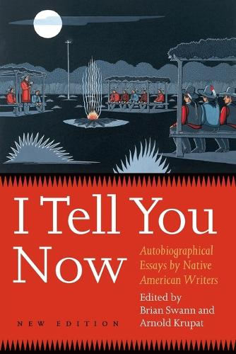 I Tell You Now (Second Edition): Autobiographical Essays by Native American Writers - American Indian Lives (Paperback)