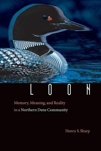 Loon: Memory, Meaning, and Reality in a Northern Dene Community (Paperback)