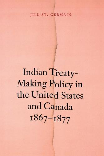 Indian Treaty-Making Policy in the United States and Canada, 1867-1877 (Paperback)