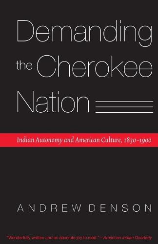 Demanding the Cherokee Nation: Indian Autonomy and American Culture, 1830-1900 - Indians of the Southeast (Paperback)