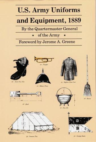 U.S. Army Uniforms and Equipment, 1889: Specifications for Clothing, Camp and Garrison Equipage, and Clothing and Equipage Materials (Paperback)
