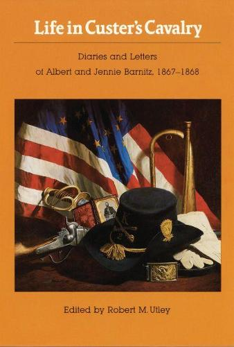Life in Custer's Cavalry: Diaries and Letters of Albert and Jennie Barnitz, 1867-1868 (Paperback)