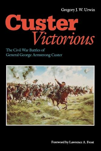 Custer Victorious: The Civil War Battles of General George Armstrong Custer (Paperback)