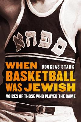 When Basketball Was Jewish: Voices of Those Who Played the Game (Hardback)