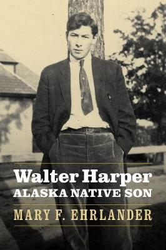 Walter Harper, Alaska Native Son (Hardback)