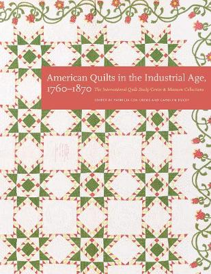 American Quilts in the Industrial Age, 1760-1870: The International Quilt Study Center and Museum Collections (Hardback)