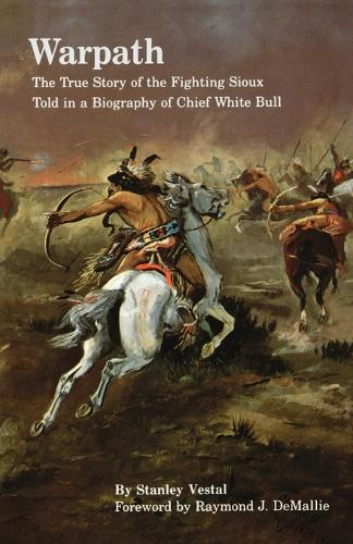 Warpath: The True Story of the Fighting Sioux Told in a Biography of Chief White Bull (Paperback)