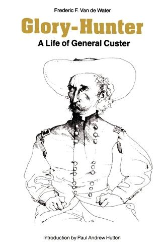 Glory-Hunter: A Life of General Custer (Paperback)
