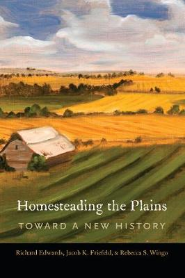 Homesteading the Plains: Toward a New History (Hardback)