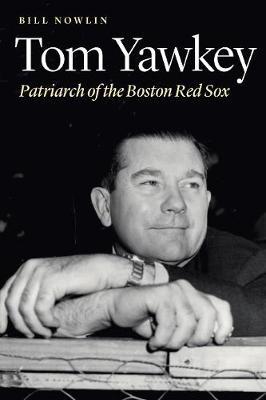 Tom Yawkey: Patriarch of the Boston Red Sox (Hardback)