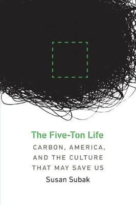 The Five-Ton Life: Carbon, America, and the Culture That May Save Us - Our Sustainable Future (Paperback)
