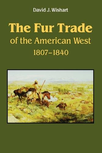 The Fur Trade of the American West: A Geographical Synthesis (Paperback)