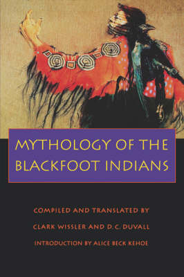 Mythology of the Blackfoot Indians - Sources of American Indian Oral Literature (Paperback)