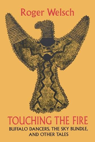 Touching the Fire: Buffalo Dancers, the Sky Bundle, and Other Tales (Paperback)