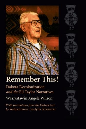 Remember This!: Dakota Decolonization and the Eli Taylor Narratives - Contemporary Indigenous Issues (Paperback)