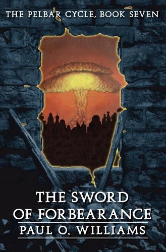 The Sword of Forbearance: The Pelbar Cycle, Book Seven - Beyond Armageddon (Paperback)