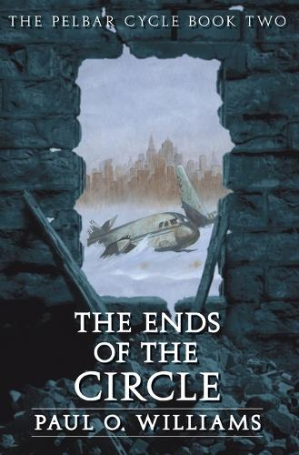 The Ends of the Circle: The Pelbar Cycle, Book Two - Beyond Armageddon (Paperback)