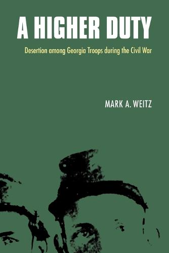 A Higher Duty: Desertion among Georgia Troops during the Civil War (Paperback)
