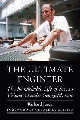 The Ultimate Engineer: The Remarkable Life of NASA's Visionary Leader George M. Low - Outward Odyssey: A People's History of Spaceflight (Hardback)