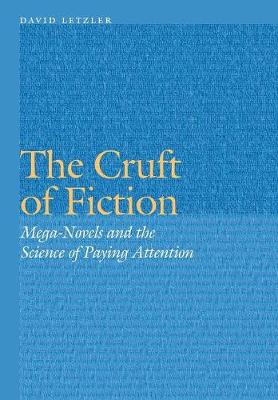 The Cruft of Fiction: Mega-Novels and the Science of Paying Attention - Frontiers of Narrative (Hardback)