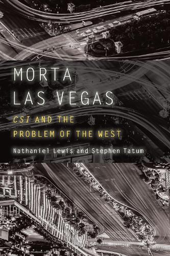 Morta Las Vegas: CSI and the Problem of the West - Postwestern Horizons (Hardback)