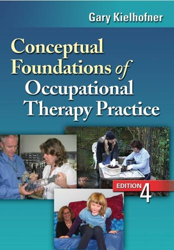 Conceptual Foundations of Occupational Therapy, 4th Edition (Hardback)