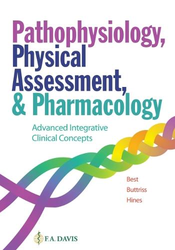 Pathophysiology, Physical Assessment, and Pharmacology: Advanced Integrative Clinical Concepts (Paperback)