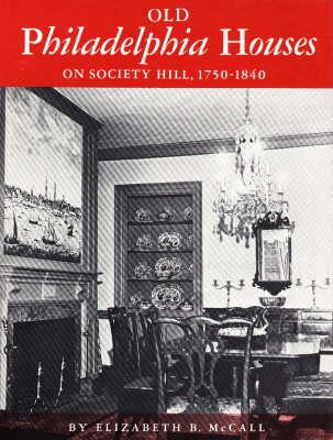 Old Philadelphia Houses on Society Hill, 1750-1840 (Hardback)
