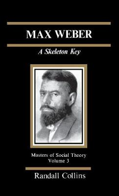 Max Weber: A Skeleton Key - The Masters of Sociological Theory (Hardback)