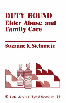 Duty Bound: Elder Abuse and Family Care - SAGE Library of Social Research (Paperback)