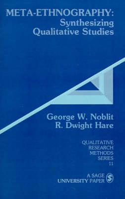 Meta-Ethnography: Synthesizing Qualitative Studies - Qualitative Research Methods (Paperback)