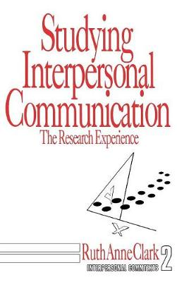 Studying Interpersonal Communication: The Research Experience - Interpersonal Communication Texts (Hardback)