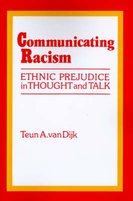 Communicating Racism: Ethnic Prejudice in Thought and Talk (Paperback)