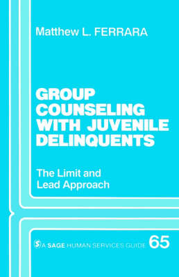 Group Counseling with Juvenile Delinquents: The Limit and Lead Approach - Sage Human Services Guides (Paperback)
