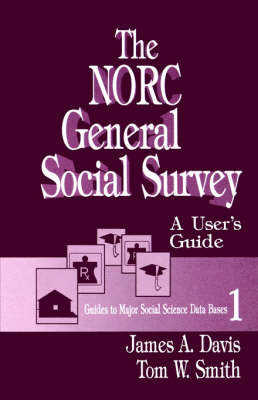 The NORC General Social Survey: A User's Guide - Guides to Major Social Science Data Bases (Paperback)