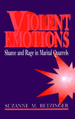 Violent Emotions: Shame and Rage in Marital Quarrels (Paperback)