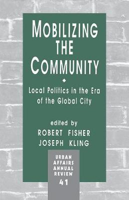 Mobilizing the Community: Local Politics in the Era of the Global City - Urban Affairs Annual Reviews (Paperback)