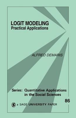 Logit Modeling: Practical Applications - Quantitative Applications in the Social Sciences (Paperback)